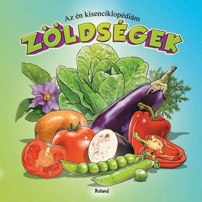 Lengyel Orsolya  (Szerk.) - Az én kisenciklopédiám - Zöldségek