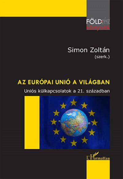 Simon Zoltán  (Szerk.) - Az Európai Unió a világban
