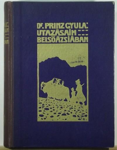 Prinz Gyula - Utazásaim Belső-Ázsiában