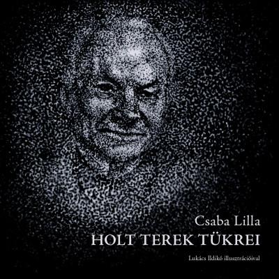 Csaba Lilla - Holt terek tükrei