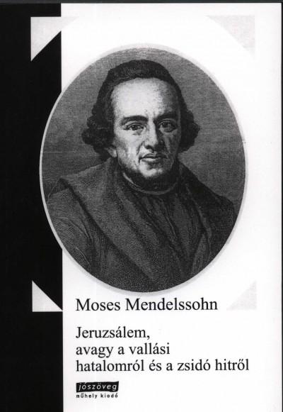 Moses Mendelssohn - Jeruzsálem, avagy a vallási hatalomról és a zsidó hitről