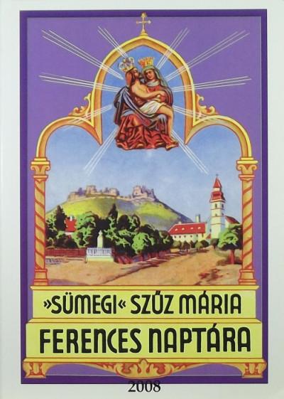 Zöldy Pál  (Szerk.) - Sümegi Szűz Mária ferences naptára 2008