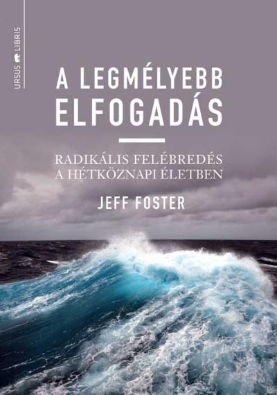 Jeff Foster - A legmélyebb elfogadás