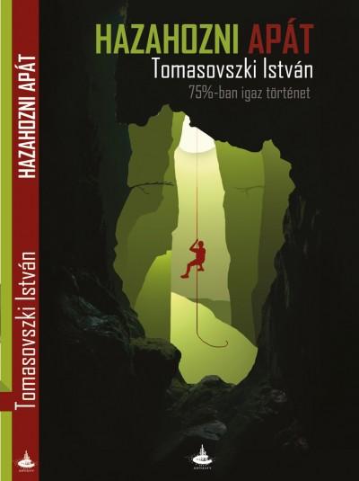 Tomasovszki István - Hazahozni apát - 75%-ban igaz történet