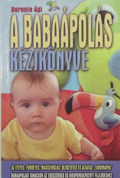 Berente Ági - A babaápolás kézikönyve