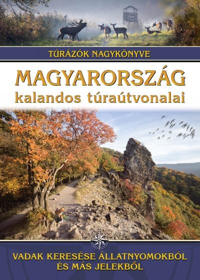 Dr. Nagy Balázs  (Szerk.) - Magyarország kalandos túraútvonalai - Vadak keresése állatnyomokból és más jelekből