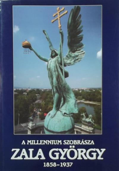 Borbás György  (Szerk.) - A millennium szobrásza Zala György 1858-1937