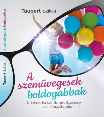 Taupert Szilvia - A szemüvegesek boldogabbak