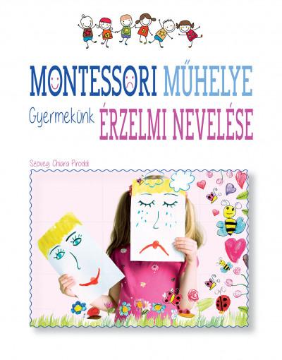 Chiara Piroddi - Montessori műhelye - Gyermekünk érzelmi nevelése