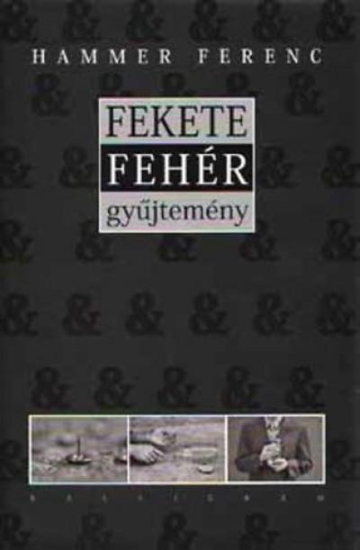 Hammer Ferenc - Fekete - Fehér gyűjtemény