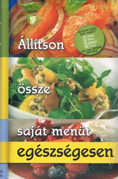 Frey Ágnes  (Szerk.) - Állítson össze saját menüt egészségesen