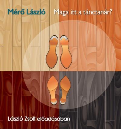 Mérő László - László Zsolt - Maga itt a tánctanár? - Hangoskönyv - 2CD