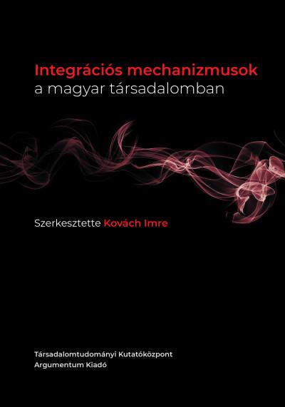 Kovách Imre  (Szerk.) - Integrációs mechanizmusok a magyar társadalomban