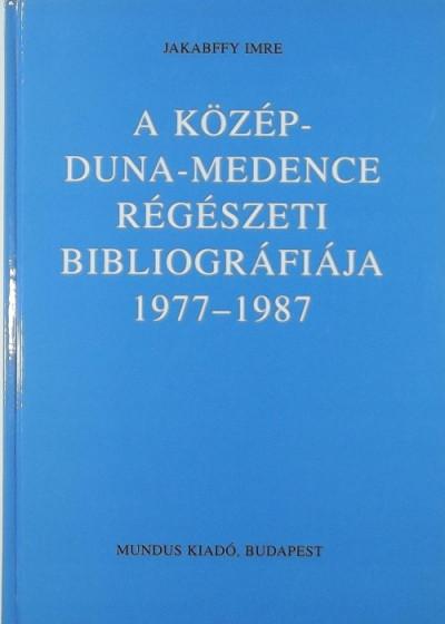 Jakabffy Imre - A Közép-Duna-Medence régészeti bibliográfiája 1977-1987