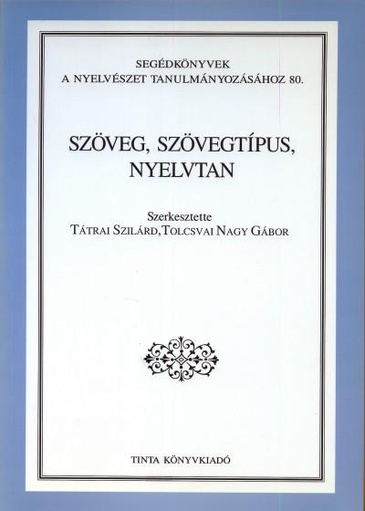 Tátrai Szilárd  (Szerk.) - Tolcsvai Nagy Gábor  (Szerk.) - Szöveg, szövegtípus, nyelvtan