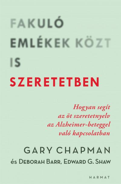 Deborah Barr - Gary Chapman - Ed Shaw - Fakuló emlékek közt is szeretetben