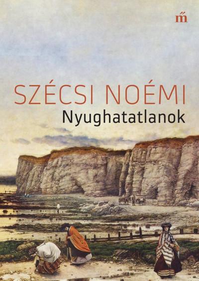 Szécsi Noémi - Nyughatatlanok