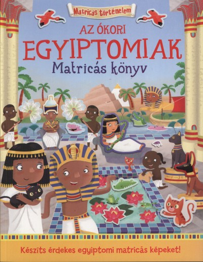 Joshua George - Az ókori egyiptomiak - Matricás könyv