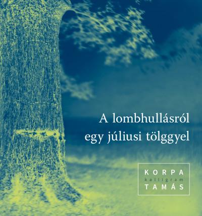 Korpa Tamás - A lombhullásról egy júliusi tölggyel
