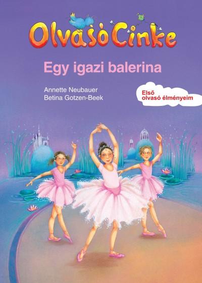 Betina Gotzen-Beek - Annette Neubauer - Egy igazi balerina - Olvasó Cinke