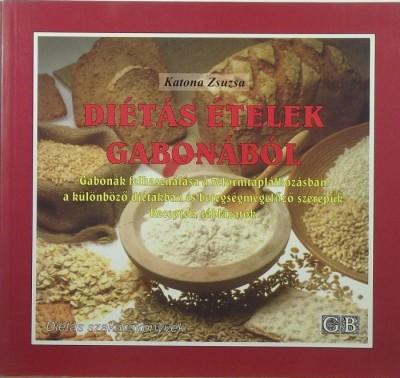 Katona Zsuzsa - Diétás ételek gabonából