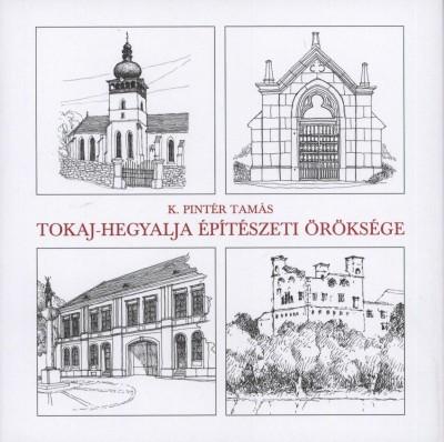 K. Pintér Tamás - Tokaj-Hegyalja építészeti öröksége