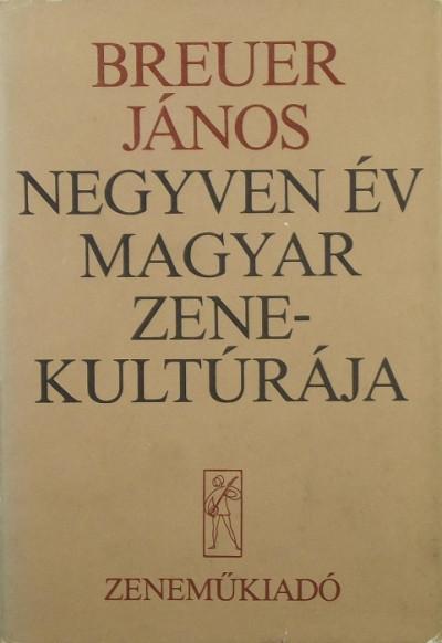 Breuer János - Negyven év magyar zene kultúrája