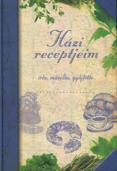 Csús Franciska  (Szerk.) - Házi receptjeim (4 féle borítóval)