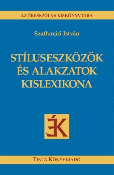 Szathmári István - Stíluseszközök és alakzatok kislexikona