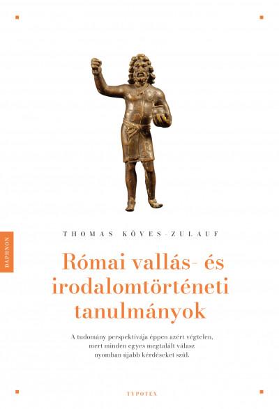 Thomas Köves-Zulauf - Római vallás- és irodalomtörténeti tanulmányok