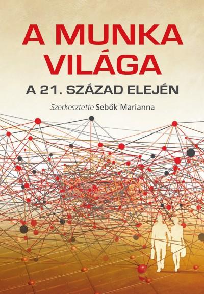 Sebők Marianna  (Szerk.) - A munka világa a 21. század elején