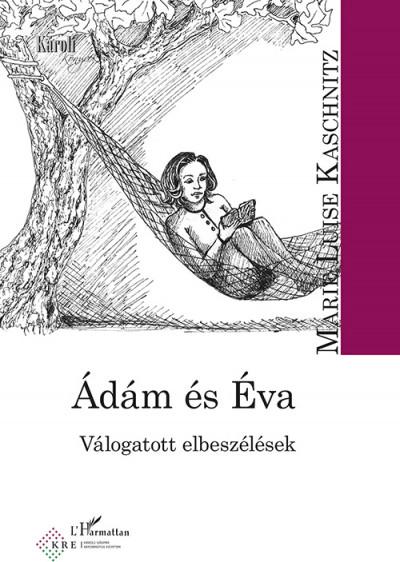 Marie Louise Kaschnitz - Fülöp József  (Szerk.) - Ádám és Éva