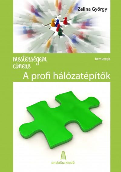Zelina György - Mesterségem címere: A profi hálózatépítők
