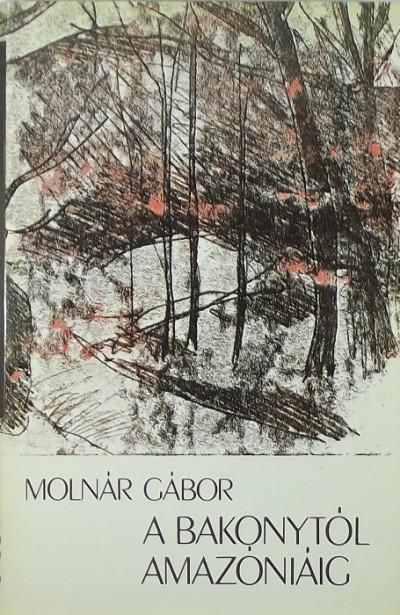 Molnár Gábor - A Bakonytól Amazóniáig