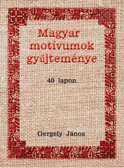 Gergely János - Magyar motívumok gyűjteménye 40 lapon