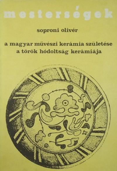 Soproni Olivér - A magyar művészi kerámia születése - A török hódoltság kerámiája