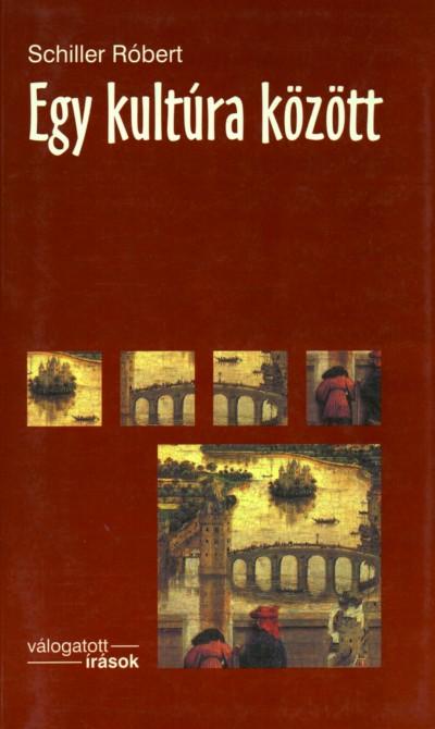 Schiller Róbert - Egy kultúra között