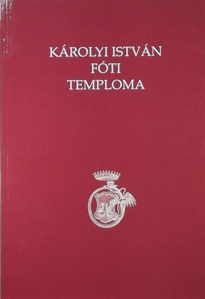 Buda Attila  (Összeáll.) - Károlyi István fóti temploma
