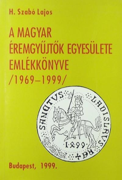 H. Szabó Lajos - A Magyar Éremgyűjtők Egyesülete Emlékkönyve 1969-1999