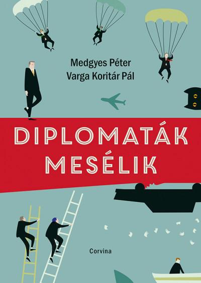 Medgyes Péter - Varga Koritár Pál - Diplomaták mesélik