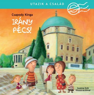 Csapody Kinga - Utazik a család - Irány Pécs!