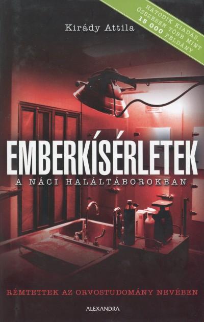 Kirády Attila - Emberkísérletek a náci haláltáborokban