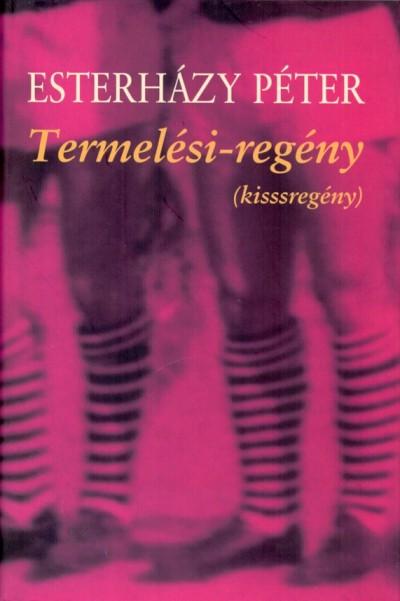 Esterházy Péter - Termelési-regény