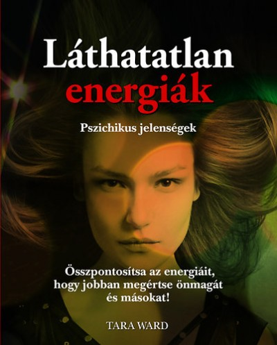Tara Ward - Láthatatlan energiák