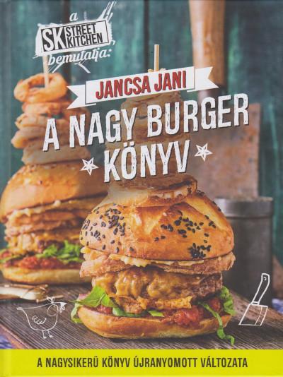 Jancsa Jani - Street Kitchen bemutatja: Nagy burgerkönyv