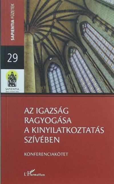 Szabó Ráhel  (Szerk.) - Vida Márta  (Szerk.) - Az igazság ragyogása a kinyilatkoztatás szívében