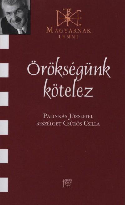 ÖRÖKSÉGÜNK KÖTELEZ - PÁLINKÁS JÓZSEFFEL BESZÉLGET CSŰRÖS CSILLA