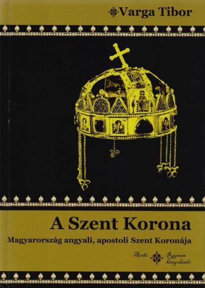 Varga Tibor - A Szent Korona