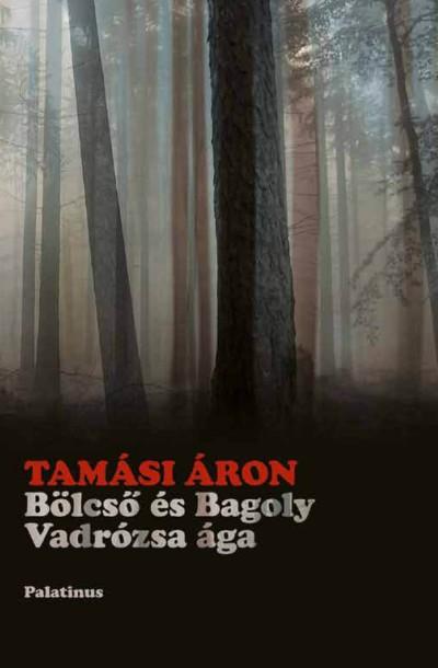Tamási Áron - Bölcső és Bagoly -  Vadrózsa ága