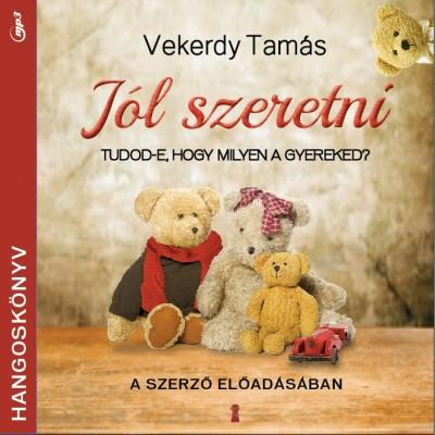 Vekerdy Tamás - Jól szeretni - Hangoskönyv